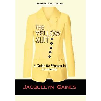 The Yellow Suit A Guide for Women in Leadership by Gaines & Jacquelyn