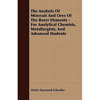 The Analysis Of Minerals And Ores Of The Rarer Elements  For Analytical Chemists Metallurgists And Advanced Students by Schoeller & Walter Raymond