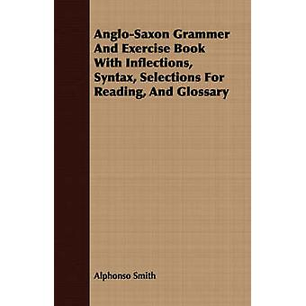 AngloSaxon Grammer And Exercise Book With Inflections Syntax Selections For Reading And Glossary by Smith & Alphonso