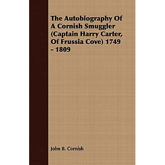 The Autobiography Of A Cornish Smuggler Captain Harry Carter Of Frussia Cove 1749  1809 by Cornish & John B.