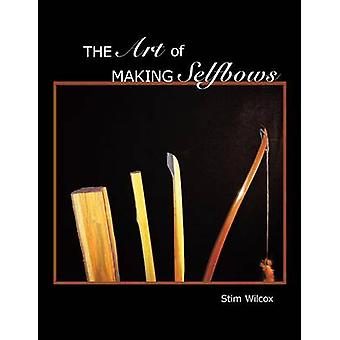 The Art of Making Selfbows by Wilcox & Stim