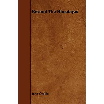 Beyond The Himalayas by Geddie & John