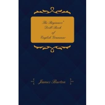The Beginners DrillBook of English Grammar  Adapted for MiddleClass and Elementary School by Burton & James