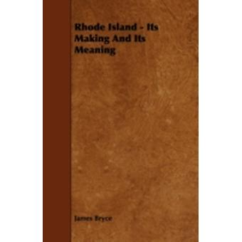 Rhode Island  Its Making and Its Meaning by Bryce & James