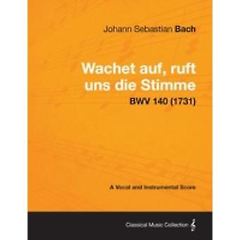 Wachet auf ruft uns die Stimme  A Vocal and Instrumental Score BWV 140 1731 by Bach & Johann Sebastian