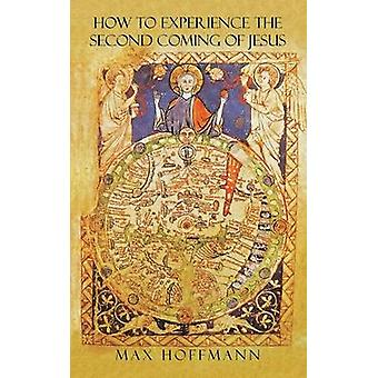 How To Experience The Second Coming Of Jesus by Hoffmann & Max