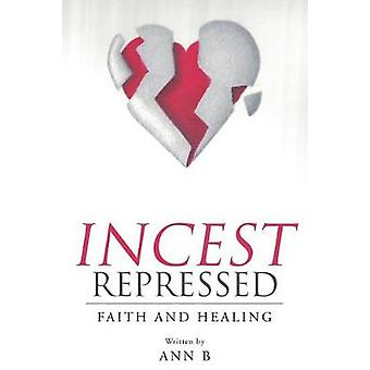 Incest Repressed  Faith and Healing by B & Ann