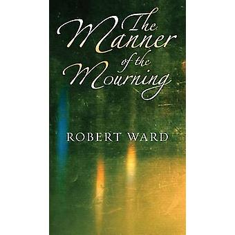 The Manner of the Mourning by Ward & Robert