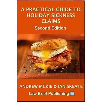 A Practical Guide to Holiday Sickness Claims 2nd Edition by Mckie & Andrew