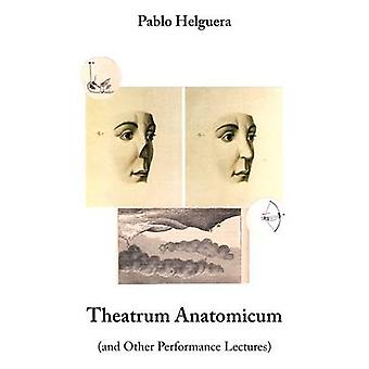 Theatrum Anatomicum and Other Performance Lectures by Helguera & Pablo