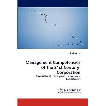 Management Competencies of the 21st Century  Corporation by Aretz & Beate