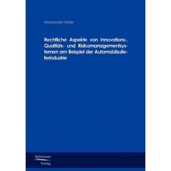Rechtliche Aspekte von Innovations Qualitts und Risikomanagementsystemen am Beispiel der Automobilzulieferindustrie by Nlle & Alexander