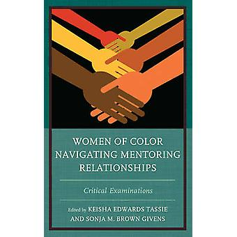Women of Color Navigating Mentoring Relationships Critical Examinations by Edwards