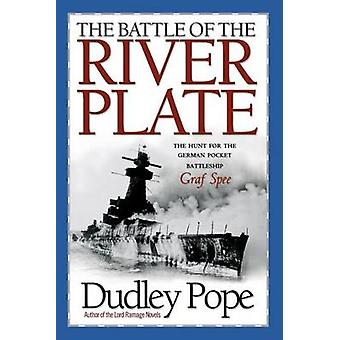 The Battle of the River Plate The Hunt for the German Pocket Battleship Graf Spree by Pope & Dudley