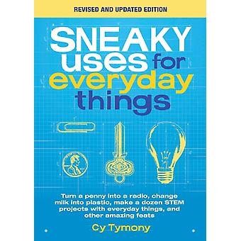 Sneaky Uses for Everyday Things Revised Edition by Cy Tymony