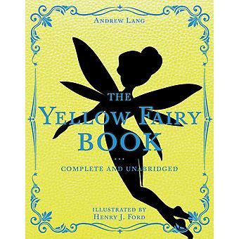 The Yellow Fairy Book compleet en unabridged door Andrew Lang & Geïllustreerd door Henry J Ford