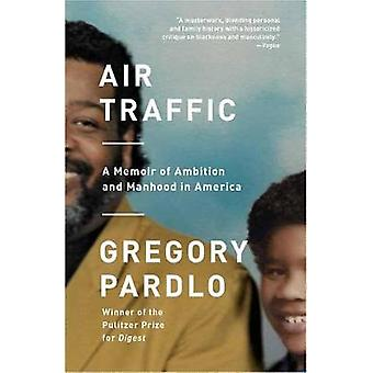 Air Traffic - A Memoir of Ambition and Manhood in America by Gregory P