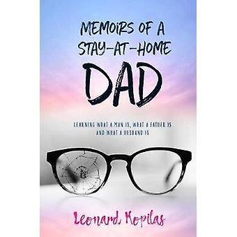 Memoirs of a Stay-At-Home Dad by Leonard Kopilas - 9780648327752 Book