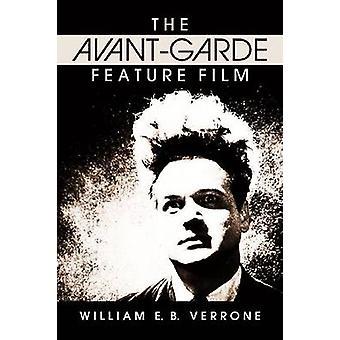 The Avant-Garde Feature Film - A Critical History by William Verrone -