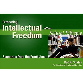 Protecting Intellectual Freedom in Your School Library by Pat R. Scal