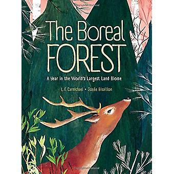The Boreal Forest - A Year in the World's Largest Land Biome by L. E.