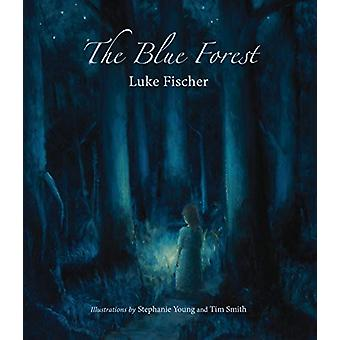 The Blue Forest - Bedtime Stories for the Nights of the Week by Luke F