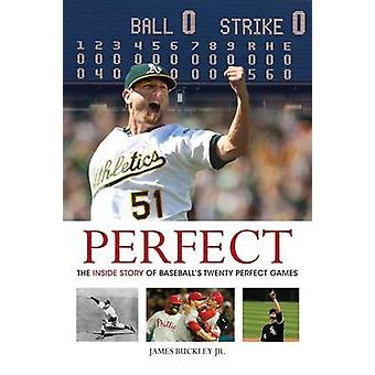 Perfect - The Inside Story of Baseball's Twenty Perfect Games by James