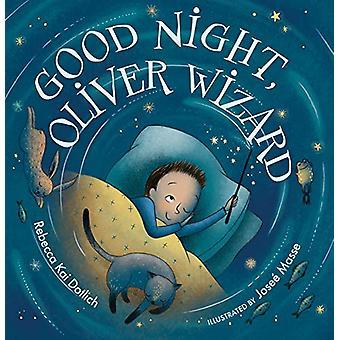 Good Night - Oliver Wizard by Rebecca Kai Dotlich - 9781629793375 Book
