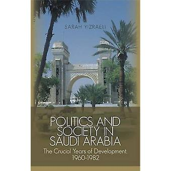 Politics and Society  in Saudi Arabia - The Crucial Years of Developme
