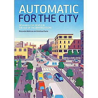 Automatic for the City - Designing for People In the Age of The Driver