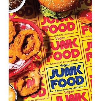 Vegan Junk Food - A down and dirty cookbook by Zacchary Bird - 9781925