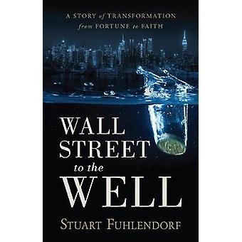 Wall Street to the Well - A Story of Transformation from Fortune to Fa