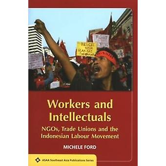 Workers and Intellectuals - NGOs - Trade Unions and the Indonesian Lab