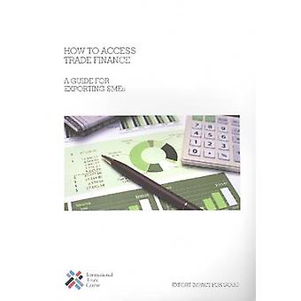 How to Access Trade Finance - A Guide for Exporting Smes - 97892913737