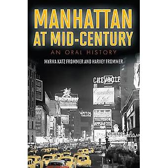 Manhattan at Mid-century - An Oral History by Myrna Katz Frommer - Har