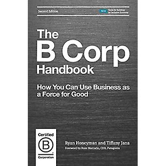 The B Corp Handbook - How You Can Use Business as a Force for Good by