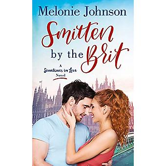 Smitten by the Brit by Melonie Johnson - 9781250193056 Book