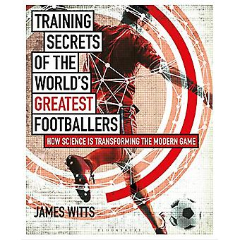 Training Secrets of the World's Greatest Footballers by James Witts -