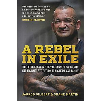 A Rebel in Exile - The extraordinary story of Shane 'Kiwi' Martin and
