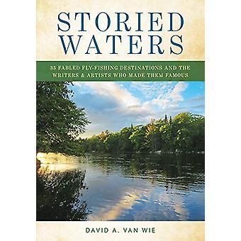 Storied Waters - 35 destinazioni di pesca a mosca fabled e gli scrittori &a
