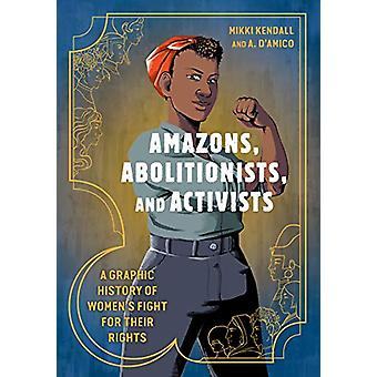 Amazons - Abolitionists - and Activists - A Graphic History of Women's