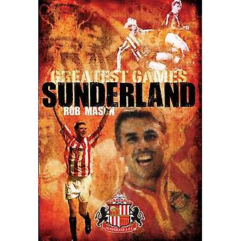 Sunderland Greatest Games - 50 Fantastic Matches to Savour by Rob Maso