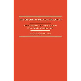 Mountain Meadows Massacre - A Special Report by J.H. Carleton - Bvt. M