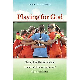 Spelen voor God: evangelische vrouwen en de onbedoelde gevolgen van sport ministerie (North American Religions)