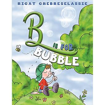 B IS FOR BUBBLE by GHEBRESELASSIE & RIGA