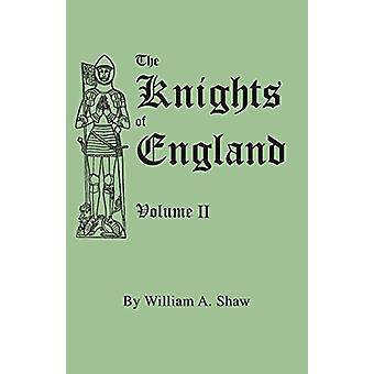 The Knights of England. A Complete Record from the Earliest Time to t