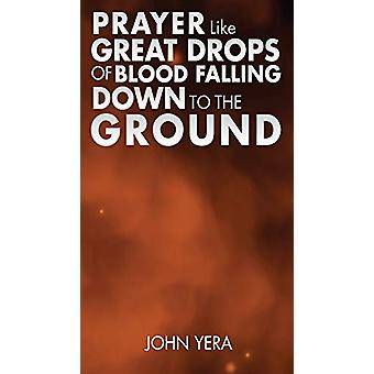 Prayer Like Great Drops of Blood Falling Down to the Ground by John Y