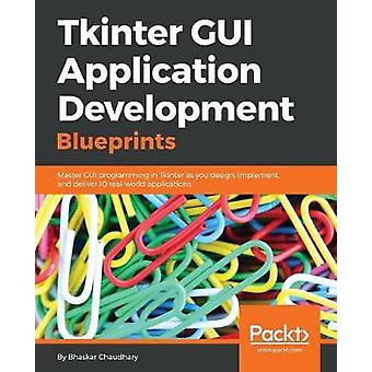Tkinter GUI Application Development Blueprints by Bhaskar Chaudhary -