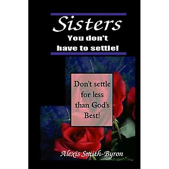 Sisters You Don't Have to Settle!