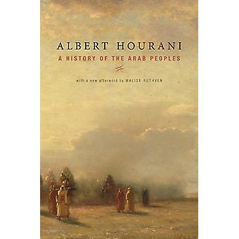A History of the Arab Peoples  With a New Afterword by Albert Hourani & Afterword by Malise Ruthven